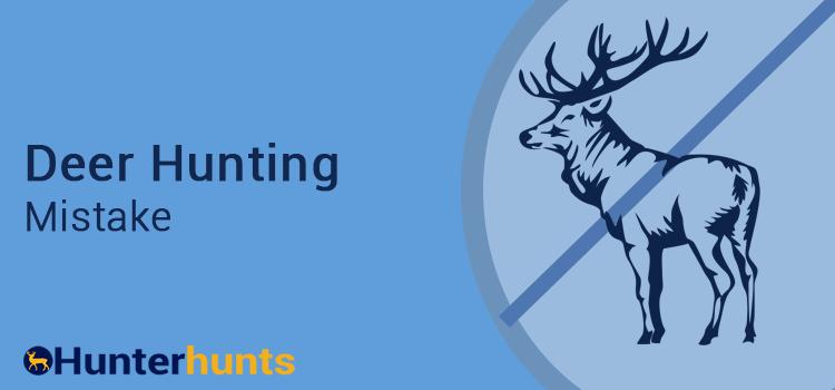 Deer Hunting Mistakes Even Experienced Hunters Make