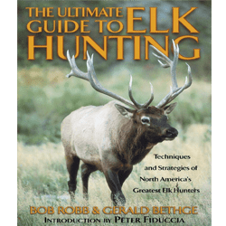 The Ultimate Guide to Elk Hunting Book